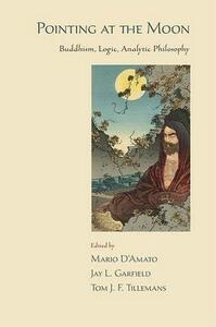 Pointing at the Moon: Buddhism, Logic, Analytic Philosophy - Jay L. Garfield,Tom J. F Tillemans,Mario D'Amato - cover