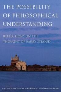 The Possibility of Philosophical Understanding: Reflections on the Thought of Barry Stroud - cover