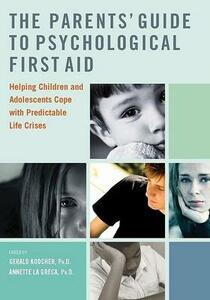 The Parents' Guide to Psychological First Aid - Gerald P. Koocher,Annette M. La Greca - cover