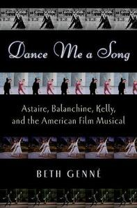 Dance Me a Song: Astaire, Balanchine, Kelly and the American Film Musical - Beth Genne - cover