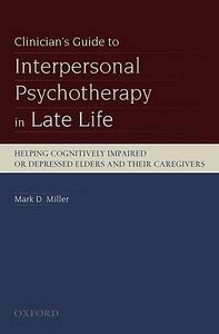 Clinician's Guide to Interpersonal Psychotherapy in Late Life: Helping Cognitively Impaired or Depressed Elders and Their Caregivers - Mark D. Miller - cover
