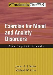 Exercise for Mood and Anxiety Disorders: Therapist Guide - Jasper A. J. Smits,Michael W. Otto - cover