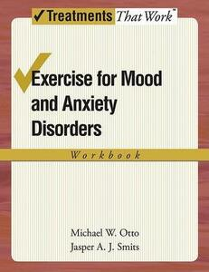 Exercise for Mood and Anxiety Disorders: Workbook - Michael W. Otto,Jasper A. J. Smits - cover