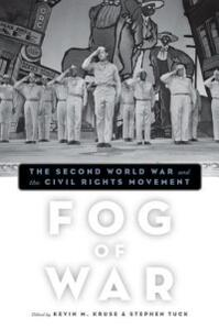 Fog of War: The Second World War and the Civil Rights Movement - Kevin M. Kruse,Stephen Tuck - cover