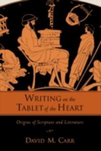 Writing on the Tablet of the Heart: Origins of Scripture and Literature - David M. Carr - cover