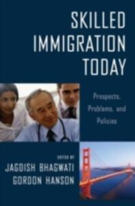 Skilled Immigration Today: Prospects, Problems, and Policies - cover