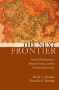 The Next Frontier: National Development, Political Change, and the Death Penalty in Asia - David T. Johnson,Franklin E. Zimring - cover