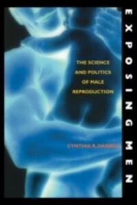 Exposing Men: The Science and Politics of Male Reproduction - Cynthia R. Daniels - cover