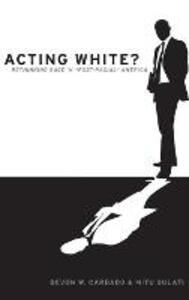 Acting White?: Rethinking Race in Post-Racial America - Devon W. Carbado,Mitu Gulati - cover