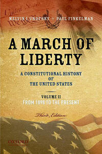 A March of Liberty: A Constitutional History of the United States, Volume 2, from 1898 to the Present - Melvin Urofsky,Paul Finkelman - cover
