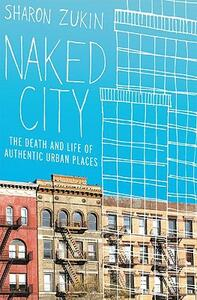 Naked City: The Death and Life of Authentic Urban Places - Sharon Zukin - cover