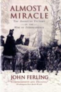 Almost A Miracle: The American Victory in the War of Independence - John Ferling - cover