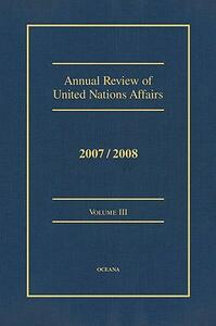 Annual Review of United Nations Affairs 2007/2008 Volume 3 - Joachim W Muller - cover