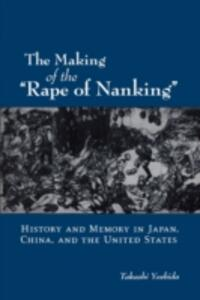 """The Making of """"The Rape of Nanking"""": History and Memory in Japan, China, and the United States - Takashi Yoshida - cover"""