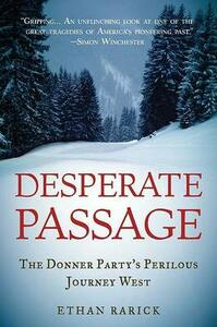 Desperate Passage: The Donner Party's Perilous Journey West - Ethan Rarick - cover