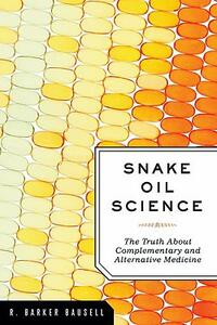 Snake Oil Science: The Truth About Complementary and Alternative Medicine - R. Barker Bausell - cover