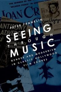 Seeing Through Music: Gender and Modernism in Classic Hollywood Film Scores - Peter Franklin - cover