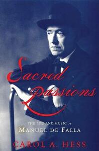 Sacred Passions: The Life and Music of Manual de Falla - Carol A. Hess - cover