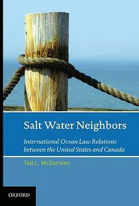 Salt Water Neighbors: International Ocean Law Relations Between the United States and Canada - Ted L. McDorman - cover