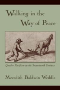 Walking in the Way of Peace: Quaker Pacifism in the Seventeenth Century - Meredith Baldwin Weddle - cover