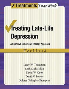 Treating Late Life Depression: A Cognitive-Behavioral Therapy Approach, Workbook - Larry W. Thompson,Leah Dick-Siskin,David W. Coon - cover