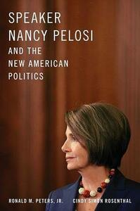 Speaker Nancy Pelosi and the New American Politics - Ronald Peters,Cindy Simon Rosenthal - cover