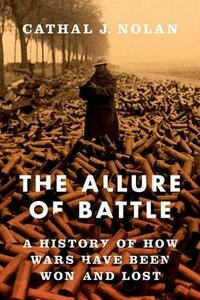 The Allure of Battle: A History of How Wars Have Been Won and Lost - Cathal J. Nolan - cover