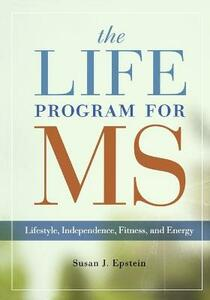 The LIFE Program for MS: Lifestyle, Independence, Fitness and Energy - Susan J. Epstein - cover