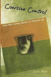 Coercive Control: How Men Entrap Women in Personal Life - Evan D. Stark - cover