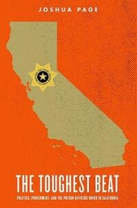 The Toughest Beat: Politics, Punishment, and the Prison Officers Union in California - Joshua Page - cover