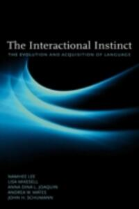 The Interactional Instinct the Evolution and Acquisition of Language - Namhee Lee,Lisa Mikesell,Anna Dina L. Joaquin - cover
