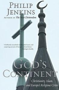 God's Continent: Christianity, Islam, and Europe's Religious Crisis - Philip Jenkins - cover