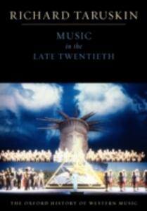 The Oxford History of Western Music: Music in the Late Twentieth Century - Richard Taruskin - cover