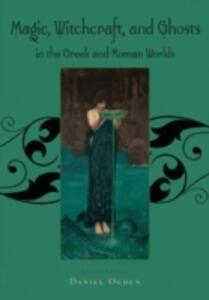 Magic, Witchcraft and Ghosts in the Greek and Roman Worlds - Daniel Ogden - cover