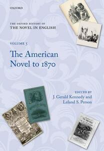 The Oxford History of the Novel in English: Volume 5: The American Novel from Its Beginnings to 1870 - cover