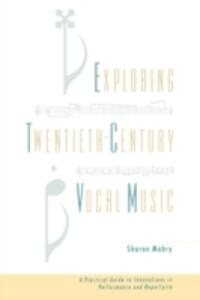 Exploring Twentieth Century Vocal Music: A Practical Guide to Innovations in Performance and Repertoire - Sharon Mabry - cover