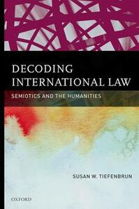 Decoding International Law: Semiotics and the Humanities - Susan Tiefenbrun - cover