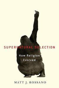 Supernatural Selection: How Religion Evolved - Matthew J. Rossano - cover