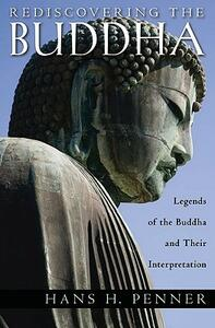 Rediscovering the Buddha: The Legends and Their Interpretation - Hans H. Penner - cover