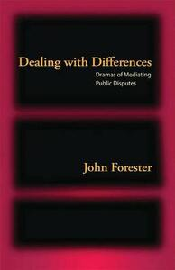 Dealing with Differences: Dramas of Mediating Public Disputes - John Forester - cover