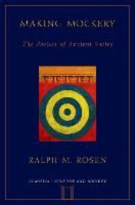 Making Mockery: The Poetics of Ancient Satire - Ralph M. Rosen - cover