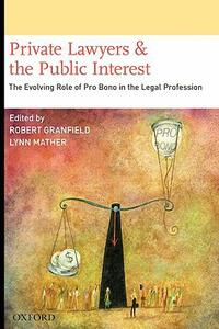 Private Lawyers and the Public Interest: The Evolving Role of Pro Bono in the Legal Profession - cover