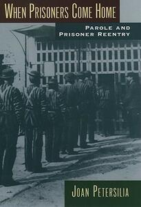 When Prisoners Come Home: Parole and Prisoner Reentry - Joan Petersilia - cover