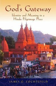 God's Gateway: Identity and Meaning in a Hindu Pilgrimage Place - James Lochtefeld - cover