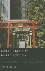 Sacred High City, Sacred Low City: A Tale of Religious Sites in Two Tokyo Neighborhoods - Steven Heine - cover