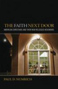 The Faith Next Door: American Christians and Their New Religious Neighbors - Paul David Numrich - cover