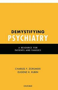 Demystifying Psychiatry: A Resource for Patients and Families - Charles F. Zorumski,Eugene H. Rubin - cover