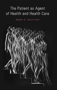 The Patient as Agent of Health and Health Care: Autonomy in Patient-Centered Care for Chronic Conditions - Mark Sullivan - cover