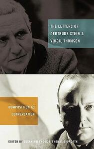 The Letters of Gertrude Stein and Virgil Thomson: Composition as Conversation - cover