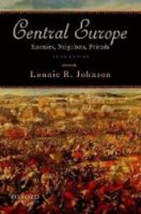 Central Europe: Enemies, Neighbors, Friends - Lonnie R. Johnson - cover